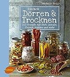 Einfach Dörren & Trocknen: 100 Rezepte mit Obst, Gemüse,...