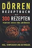 Dörren Rezeptbuch mit 300 Rezepten: Das umfangreiche Kochbuch...