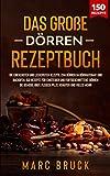 Das große Dörren Rezeptbuch: Die besten Rezepte zum Dörren im...