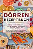 Dörren Rezeptbuch: Dörren und Trocknen – Dörren Rezepte für...