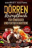 Das Dörren Rezeptbuch: Für Einsteiger und Fortgeschrittene....
