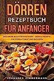 Dörren Rezeptbuch für Anfänger: Das große Buch für...