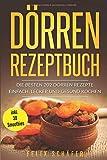 Dörren Rezeptbuch: Die besten 202 Dörren Rezepte – einfach,...