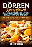Dörren Rezeptbuch: Dörren und Trocknen mit dem Dörrautomat und...