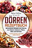 Dörren Rezeptbuch: 100 einfache Rezepte zum Dörren von Fleisch,...