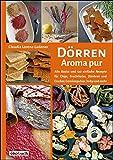 Dörren - Aroma pur: Alle Basics und viele einfache Rezepte für...